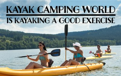 Is Kayaking a Good Exercise